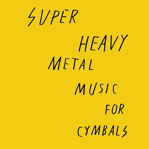 SUPER HEAVY METAL - Music For Cymbals LP