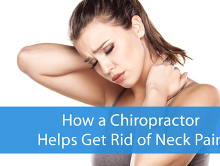 How a Chiropractor Helps Get Rid of Neck Pain