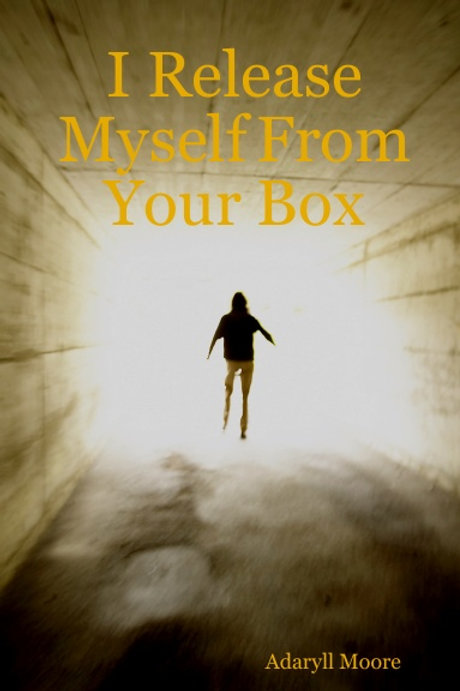 I RELEASE MYSELF FROM YOUR BOX