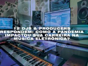 12 DJS & PRODUCERS RESPONDEM: COMO A PANDEMIA IMPACTOU SUA CARREIRA NA MÚSICA ELETRÔNICA?