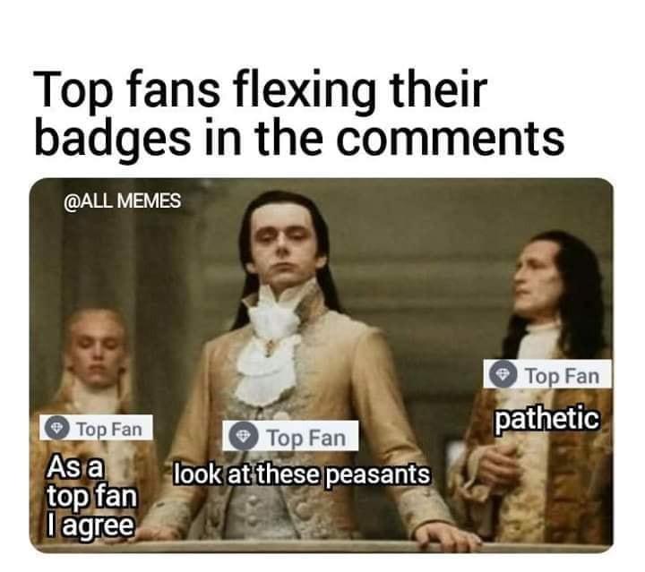 Top Fan meme - credit to @AllMemes