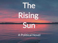 The Rising Sun: A Political Novel