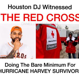 Houston's FavoredDJ WitnessedThe Red Cross Doing The Bare Minimum To Help Hurricane Harvey Sur