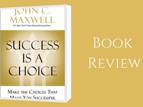 Book Review: Success is a choice Author: John C.   Maxwell