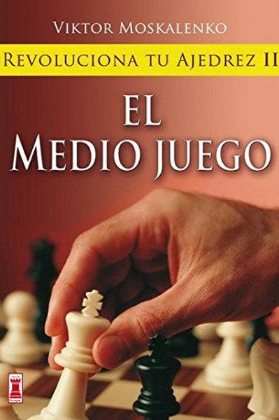 Revoluciona tu ajedrez ii. El medio juego: Aprende un nuevo sistema
