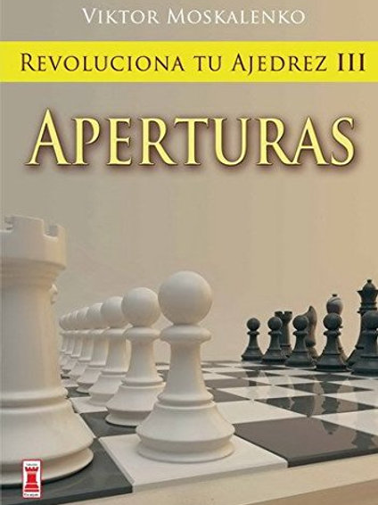 Revoluciona tu ajedrez iii. Aperturas: Aprende un nuevo sistema