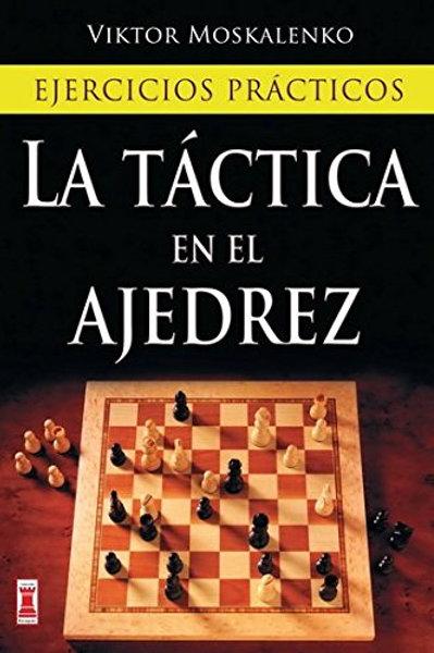 Táctica en el ajedrez, la: Ejercicios prácticos (Escaques - Libros Ajedrez)