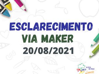 Esclarecimento Via Maker - 20/08/2021