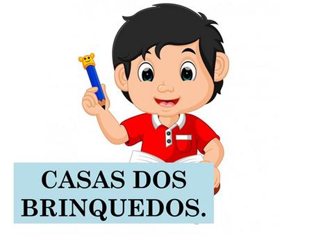 Atividades n°101 - Casa dos Brinquedos - 22/07/2021