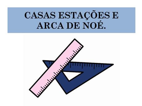 Atividades n°85 - Casas Estações e Arca de Noé - 16/06/2021
