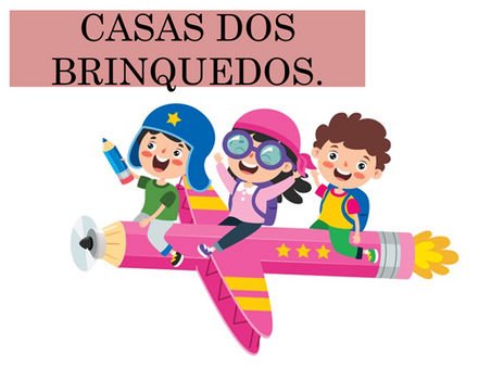 Atividades n°100 - Casa dos Brinquedos - 21/07/2021