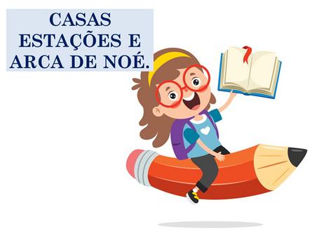 Atividades n°100 - Casas Estações e Arca de Noé - 21/07/2021