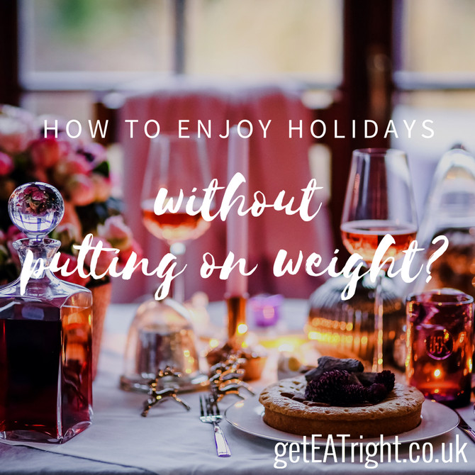 How to enjoy holidays without putting on weight? 3 TOP TIPS