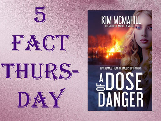 Five Fact Thursday - A Dose of Danger by @KimMcMahill #medical #adventure #romance