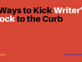 6 Ways to Kick Writer's Block to the Curb