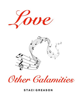 Love And Other Calamities by Staci Greason