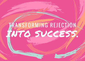 Transforming Rejection Into Success