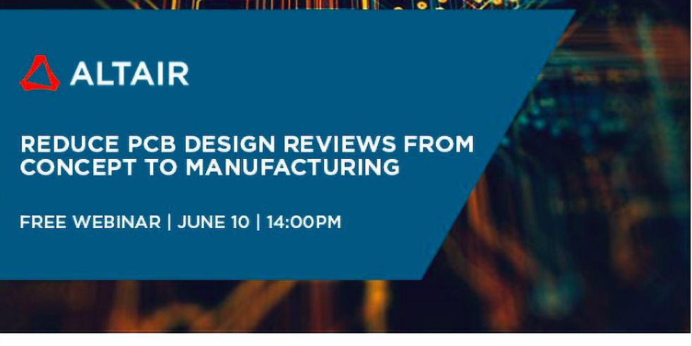 Webinar: Reduce PCB Design Reviews from Concept to Manufacturing