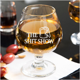 9 oz WHISKEY SNIFTER (shit show)