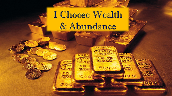 Picture of Gold Coins with the caption, I choose wealth and abundance