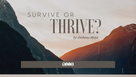 SURVIVE OR THRIVE?