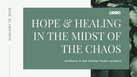 HOPE & HEALING IN THE MIDST OF CHAOS