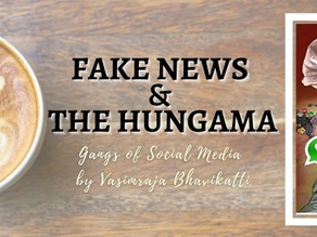 Fake News And The Hungama: Gangs of Social Media by Vasimraja Bhavikatti