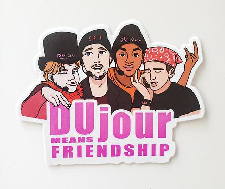 Dujour Means Friendship