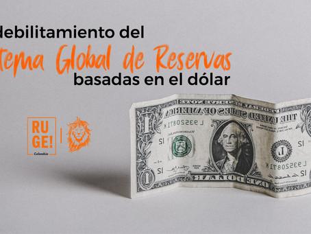 El debilitamiento del Sistema Global de Reservas basadas en el dólar