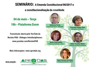 04/05 - SEMINÁRIO: A Emenda Constitucional 96/2017 e a constitucionalização da crueldade