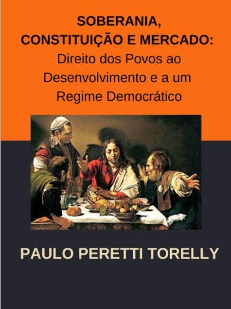 Soberania, Constituição e Mercado - Paulo Torelly