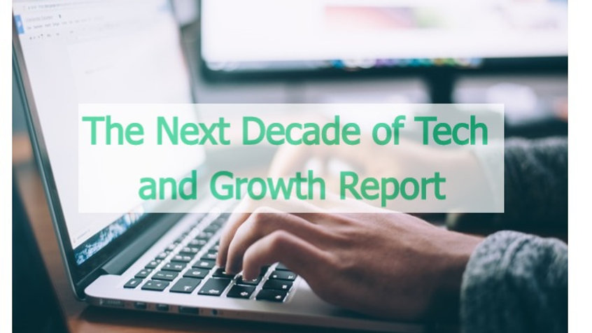 The Next Decade of Tech and Growth Report