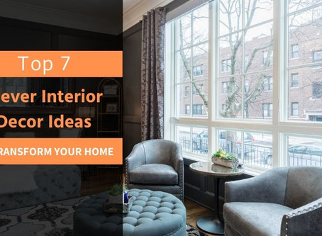 Top 7 Clever Interior Decor Ideas to transform your Home