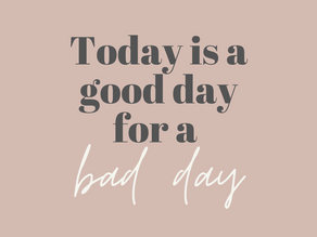 Today is a good day for a bad day