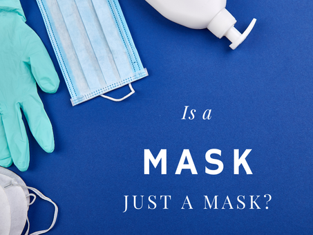 Let's Talk PPE. Is a mask just a mask?