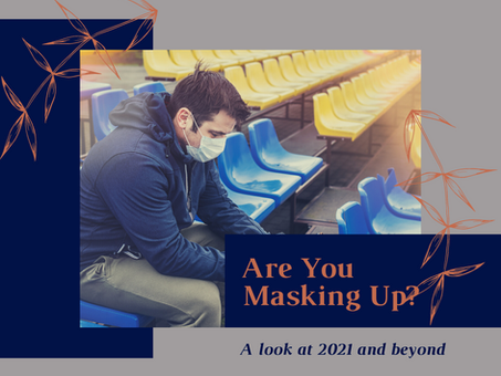 Are You Masking Up? A Look at 2021 and Beyond