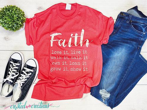 Faith Love It Live It Walk It Talk It Own It Loan It Grow It Show It Shirt