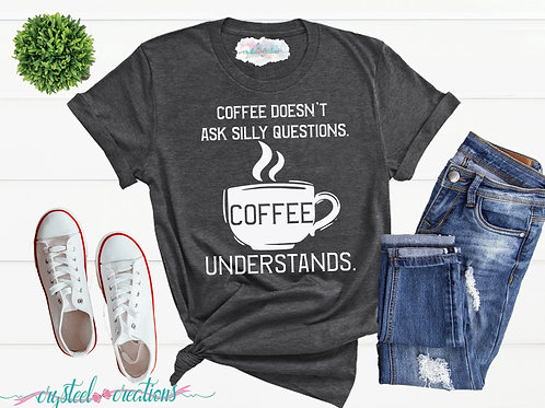 Coffee Doesn't Ask Questions Short-Sleeve Unisex T-Shirt