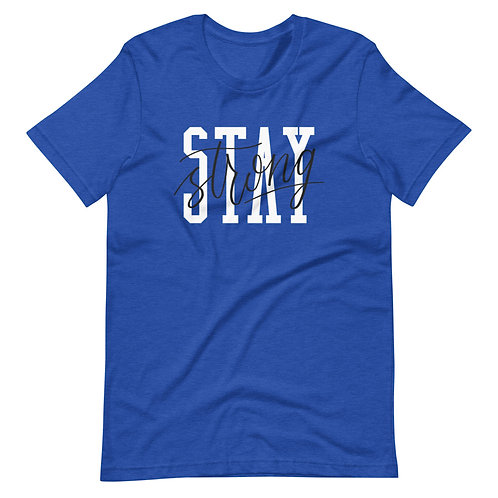 Stay Strong Short-Sleeve Unisex T-Shirt