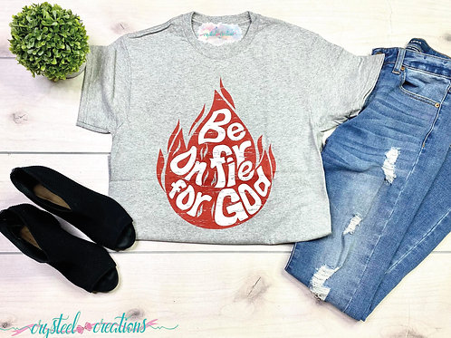 Be on fire for God Tshirt
