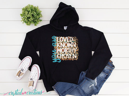 You Are Loved Known Worthy Chosen Unisex Hoodie