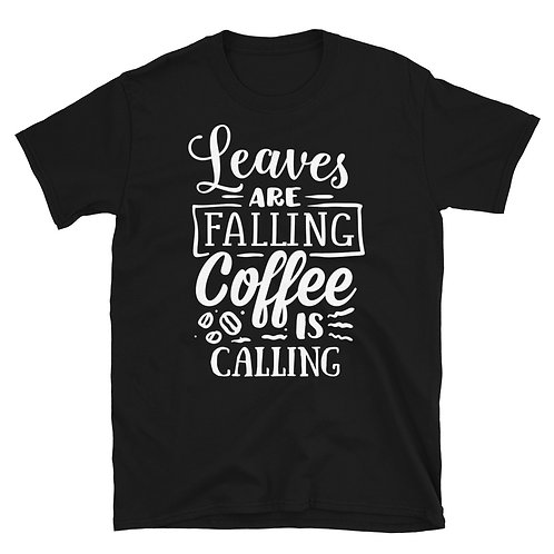 Leaves are Falling Coffee is Calling Fall and Coffee Drinker T-Shirt