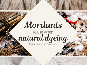 Best Mordants to Use When Natural Dyeing