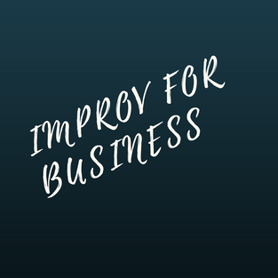 Improv for business: Sharing control, doing what needs to be done and acting with kindness