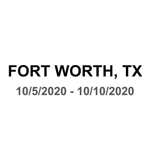 Fort Worth, TX 10/5 - 10/10