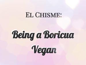 El Chisme: Being a Boricua Vegan