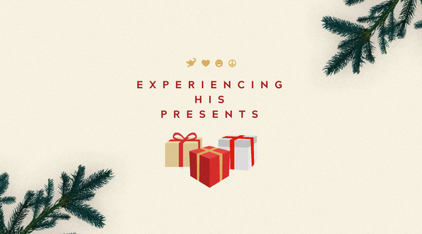 Experiencing His Presents
