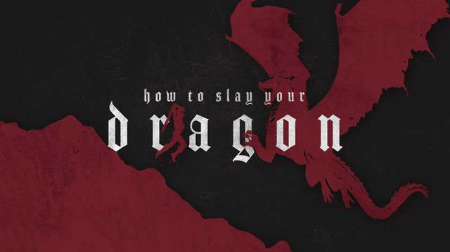 How to Slay your Dragon