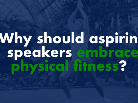 Why should aspiring speakers embrace physical fitness?