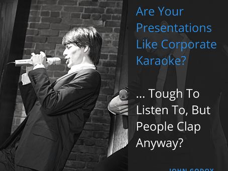 Are Your Presentations Like Corporate Karaoke?